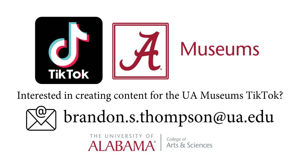 Email brandon.s.thompson@ua.edu for UA Museums TikTok opportunities!